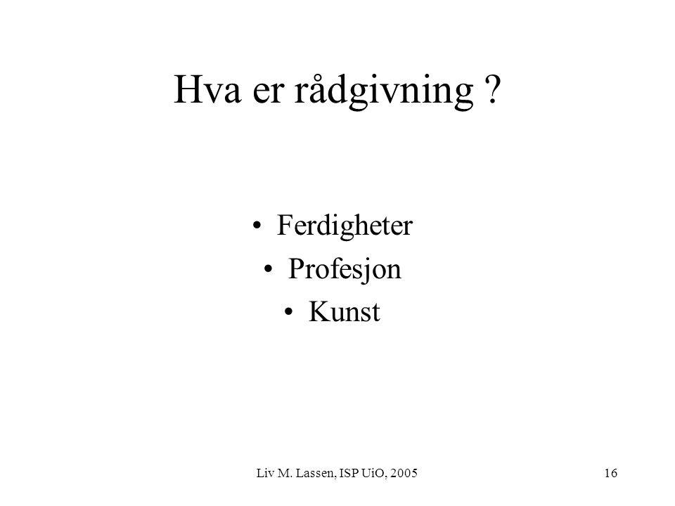 Liv M. Lassen, ISP UiO, 200516 Hva er rådgivning ? Ferdigheter Profesjon Kunst