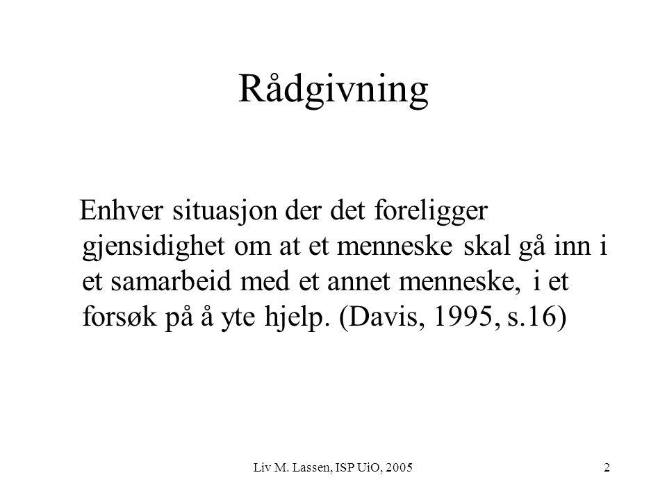 Liv M. Lassen, ISP UiO, 20052 Rådgivning Enhver situasjon der det foreligger gjensidighet om at et menneske skal gå inn i et samarbeid med et annet me