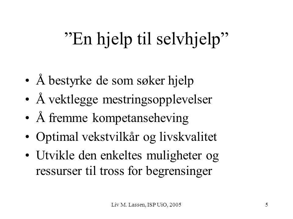 """Liv M. Lassen, ISP UiO, 20055 """"En hjelp til selvhjelp"""" Å bestyrke de som søker hjelp Å vektlegge mestringsopplevelser Å fremme kompetanseheving Optima"""