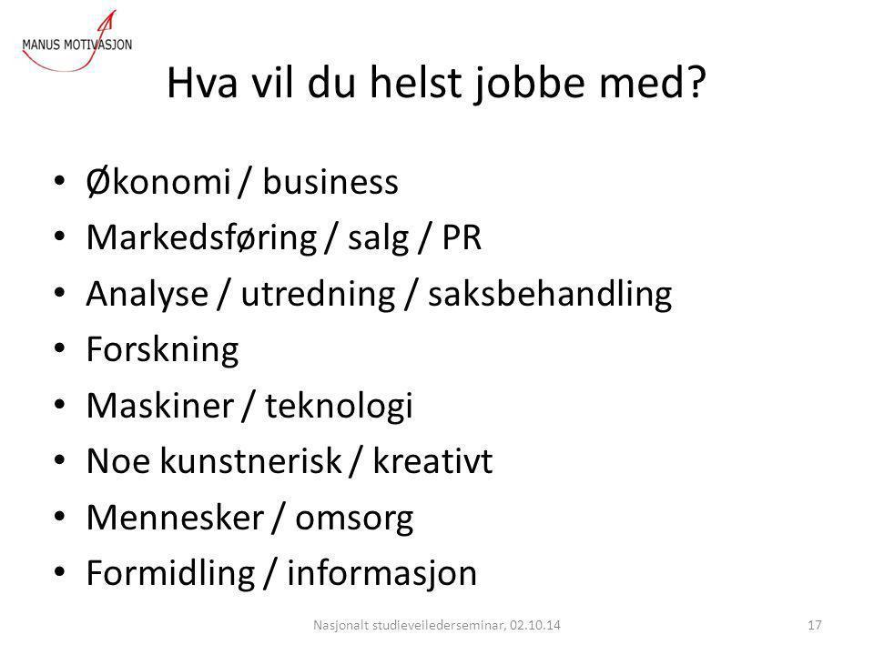 Hva vil du helst jobbe med? Økonomi / business Markedsføring / salg / PR Analyse / utredning / saksbehandling Forskning Maskiner / teknologi Noe kunst