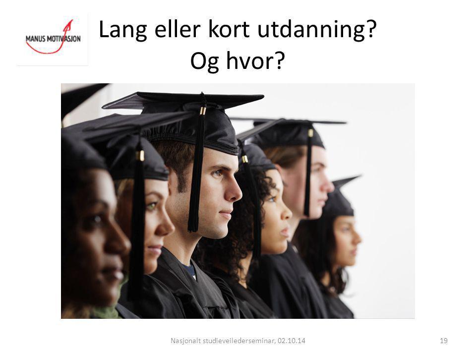 Lang eller kort utdanning? Og hvor? Nasjonalt studieveilederseminar, 02.10.1419