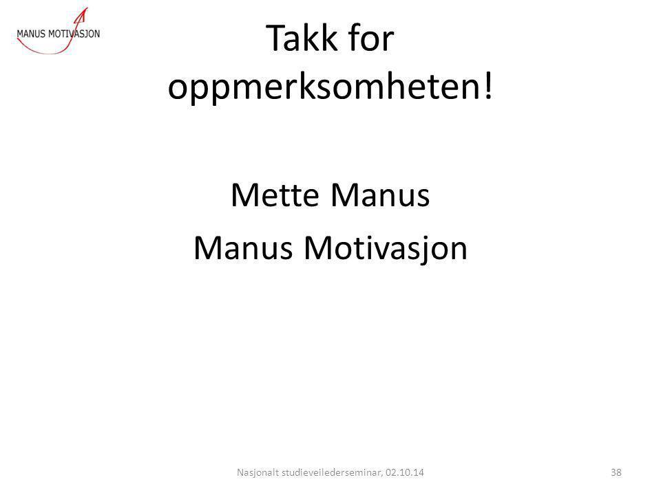 Takk for oppmerksomheten! Mette Manus Manus Motivasjon Nasjonalt studieveilederseminar, 02.10.1438