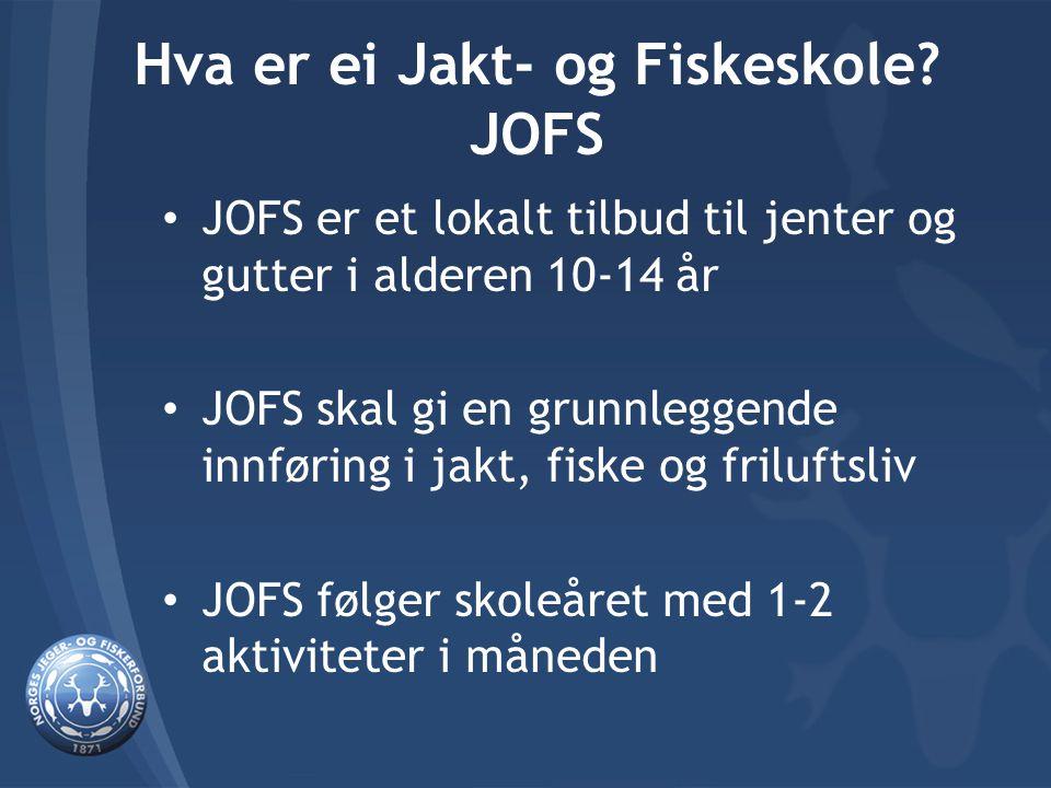 Hva er ei Jakt- og Fiskeskole? JOFS JOFS er et lokalt tilbud til jenter og gutter i alderen 10-14 år JOFS skal gi en grunnleggende innføring i jakt, f