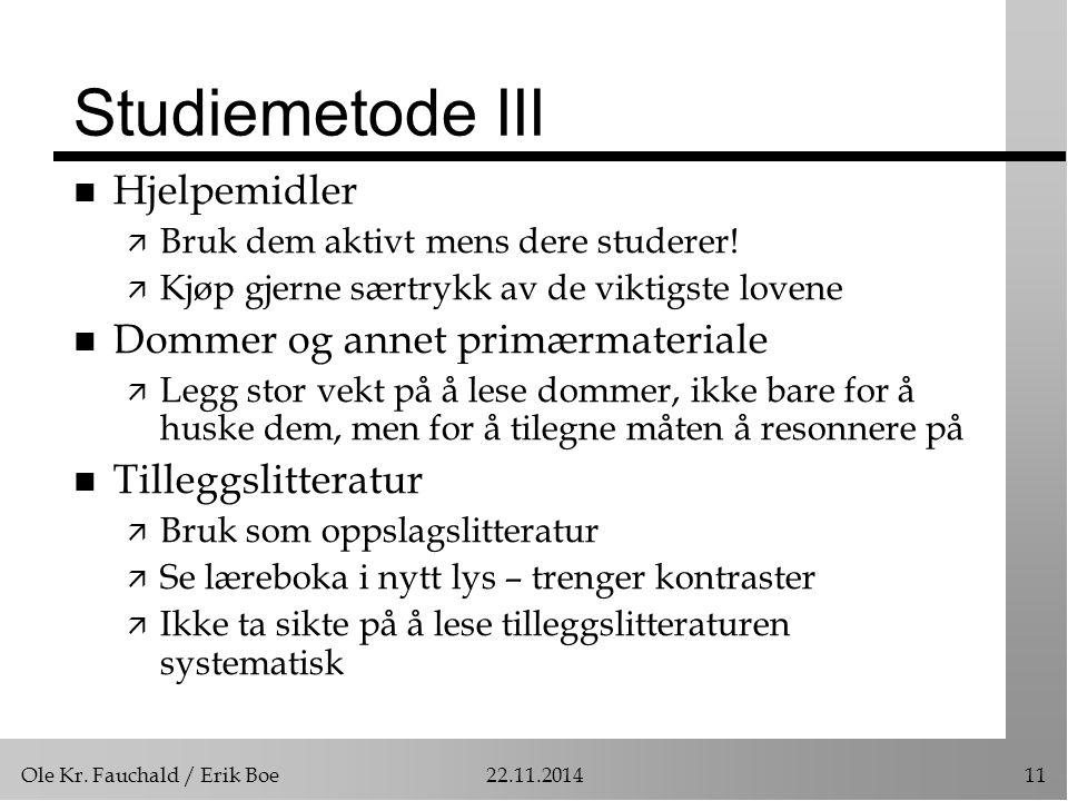 Ole Kr. Fauchald / Erik Boe22.11.201411 Studiemetode III n Hjelpemidler ä Bruk dem aktivt mens dere studerer! ä Kjøp gjerne særtrykk av de viktigste l