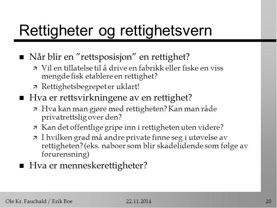 """Ole Kr. Fauchald / Erik Boe22.11.201420 Rettigheter og rettighetsvern n Når blir en """"rettsposisjon"""" en rettighet? ä Vil en tillatelse til å drive en f"""