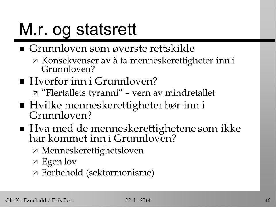 Ole Kr. Fauchald / Erik Boe22.11.201446 M.r. og statsrett n Grunnloven som øverste rettskilde ä Konsekvenser av å ta menneskerettigheter inn i Grunnlo