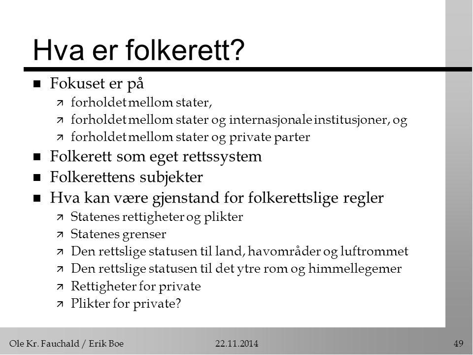 Ole Kr. Fauchald / Erik Boe22.11.201449 Hva er folkerett? n Fokuset er på ä forholdet mellom stater, ä forholdet mellom stater og internasjonale insti