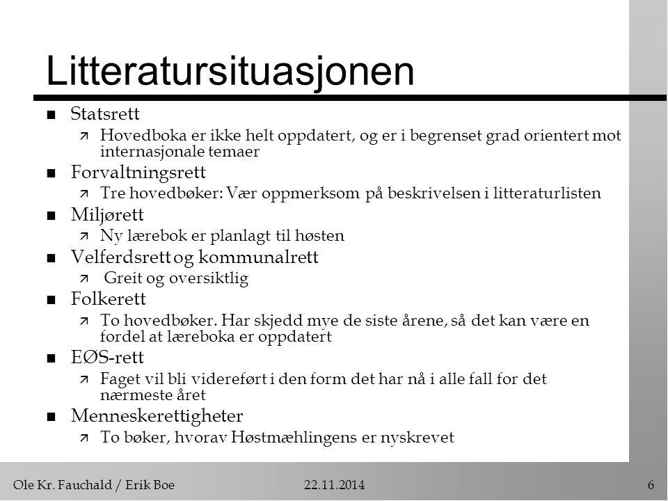 Ole Kr. Fauchald / Erik Boe22.11.20146 Litteratursituasjonen n Statsrett ä Hovedboka er ikke helt oppdatert, og er i begrenset grad orientert mot inte