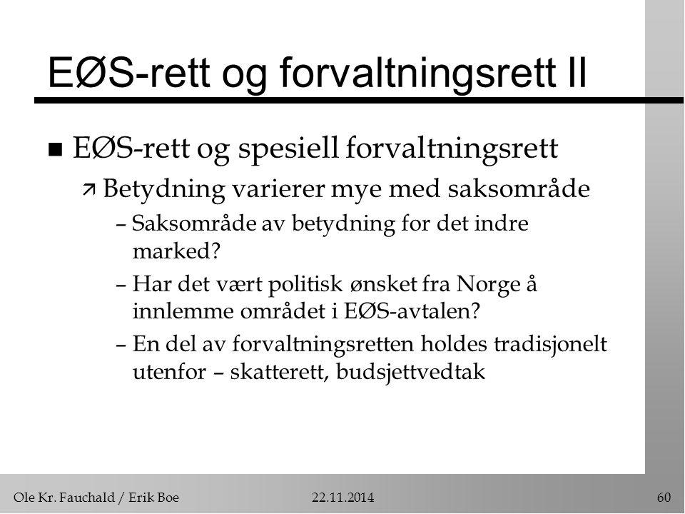 Ole Kr. Fauchald / Erik Boe22.11.201460 EØS-rett og forvaltningsrett II n EØS-rett og spesiell forvaltningsrett ä Betydning varierer mye med saksområd