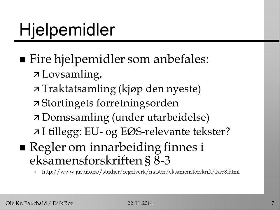 Ole Kr. Fauchald / Erik Boe22.11.20147 Hjelpemidler n Fire hjelpemidler som anbefales: ä Lovsamling, ä Traktatsamling (kjøp den nyeste) ä Stortingets