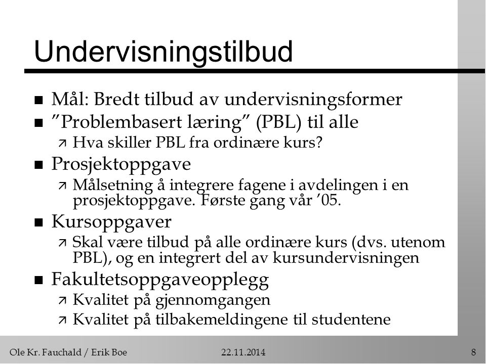 """Ole Kr. Fauchald / Erik Boe22.11.20148 Undervisningstilbud n Mål: Bredt tilbud av undervisningsformer n """"Problembasert læring"""" (PBL) til alle ä Hva sk"""
