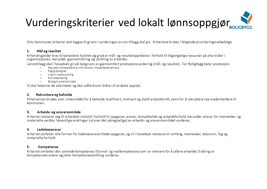 Oslo kommunes kriterier skal legges til grunn i vurderingen av om tillegg skal gis. Kriteriene brukes i følgende prioriteringsrekkefølge 1.Mål og resu