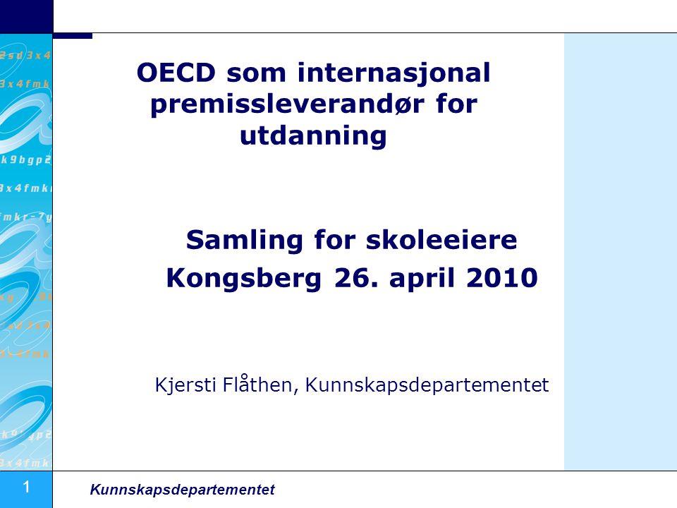 1 Kunnskapsdepartementet OECD som internasjonal premissleverandør for utdanning Samling for skoleeiere Kongsberg 26.