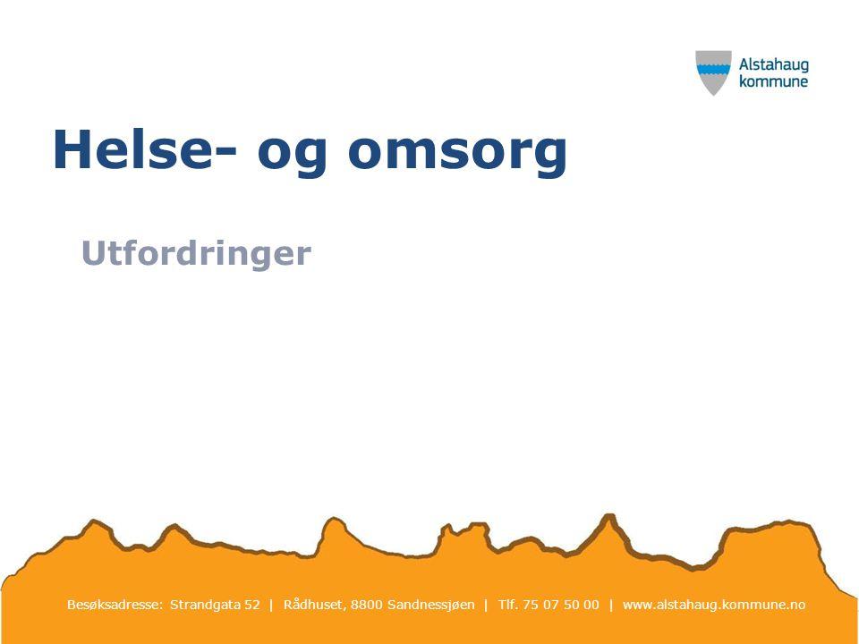 Helse- og omsorg Utfordringer Besøksadresse: Strandgata 52 | Rådhuset, 8800 Sandnessjøen | Tlf.