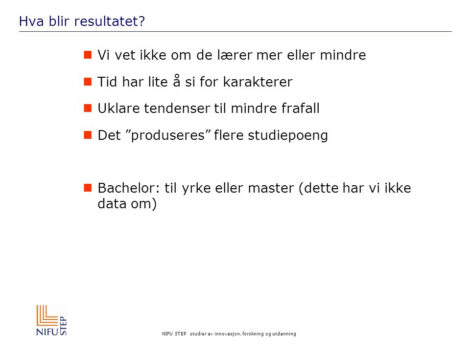NIFU STEP studier av innovasjon, forskning og utdanning Hva blir resultatet.