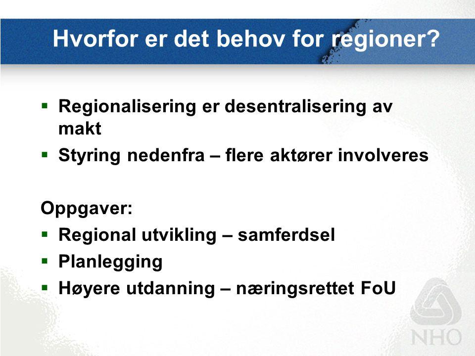 Hvorfor er det behov for regioner?  Regionalisering er desentralisering av makt  Styring nedenfra – flere aktører involveres Oppgaver:  Regional ut