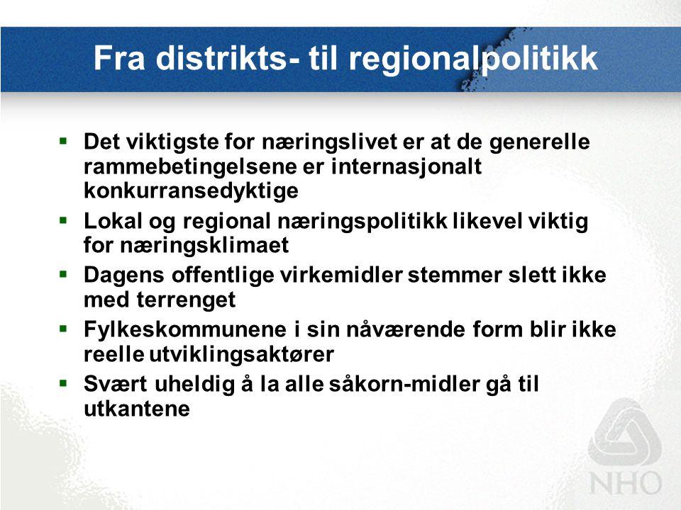 Fra distrikts- til regionalpolitikk  Det viktigste for næringslivet er at de generelle rammebetingelsene er internasjonalt konkurransedyktige  Lokal