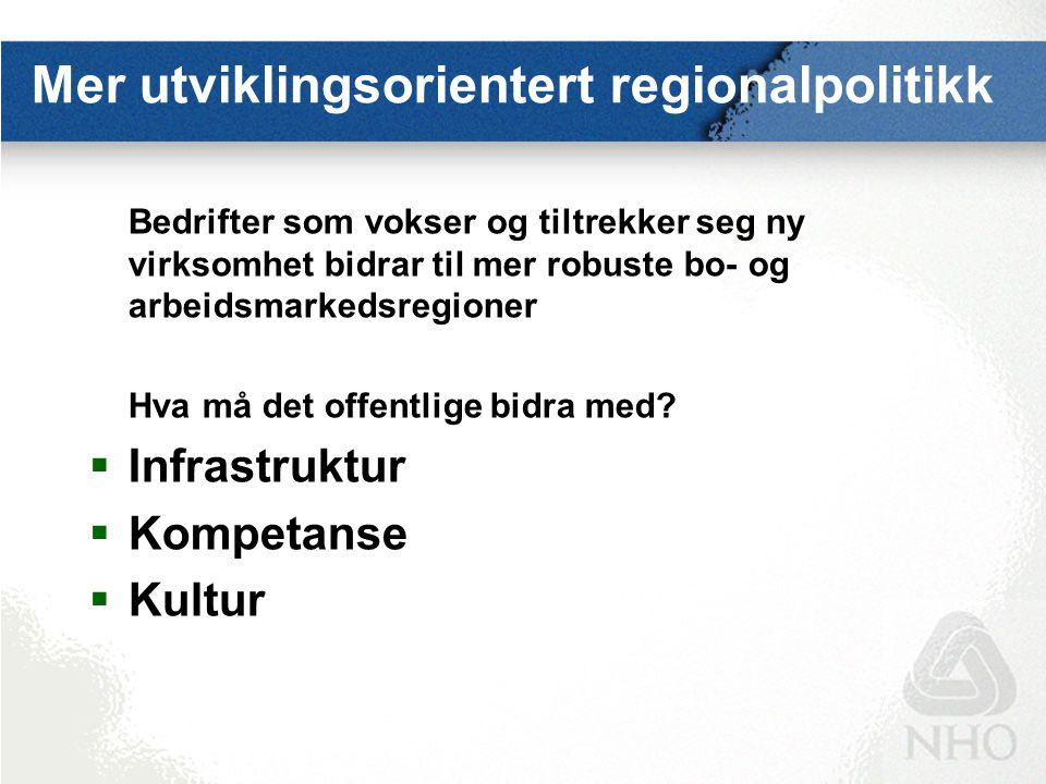 Mer utviklingsorientert regionalpolitikk Bedrifter som vokser og tiltrekker seg ny virksomhet bidrar til mer robuste bo- og arbeidsmarkedsregioner Hva