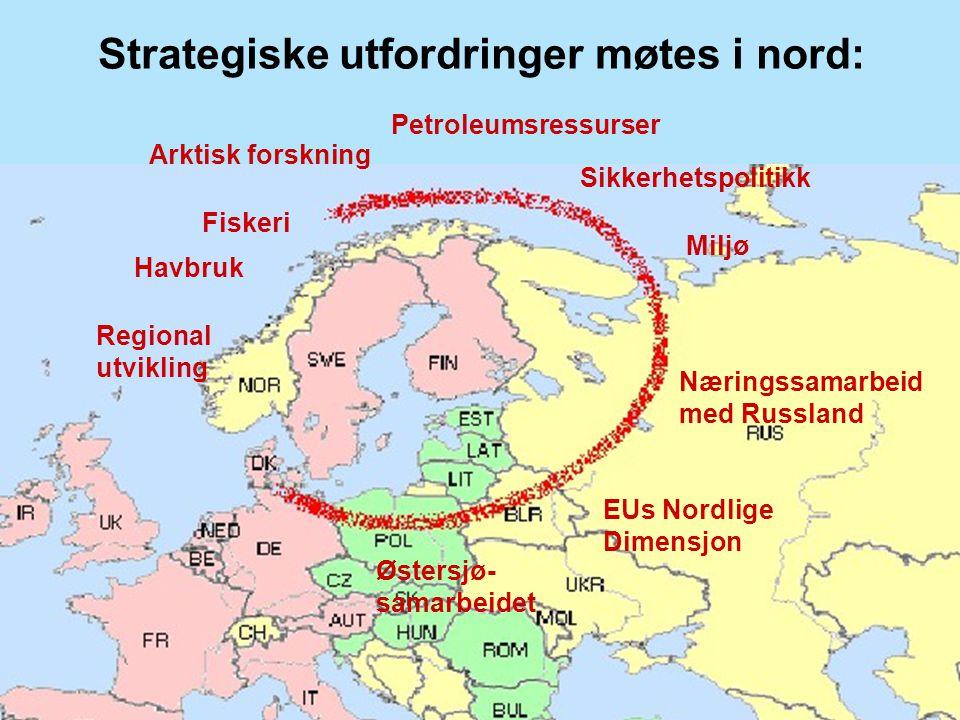 Strategiske utfordringer møtes i nord: Petroleumsressurser Fiskeri Havbruk EUs Nordlige Dimensjon Næringssamarbeid med Russland Østersjø- samarbeidet