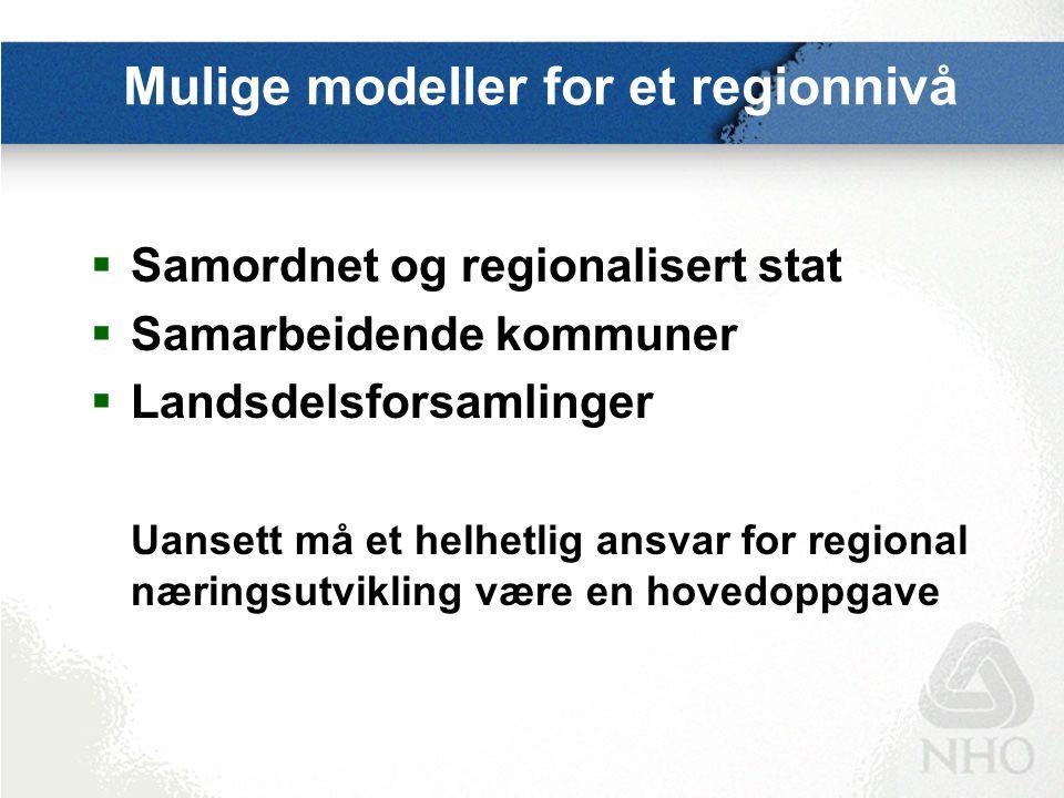Mulige modeller for et regionnivå  Samordnet og regionalisert stat  Samarbeidende kommuner  Landsdelsforsamlinger Uansett må et helhetlig ansvar fo