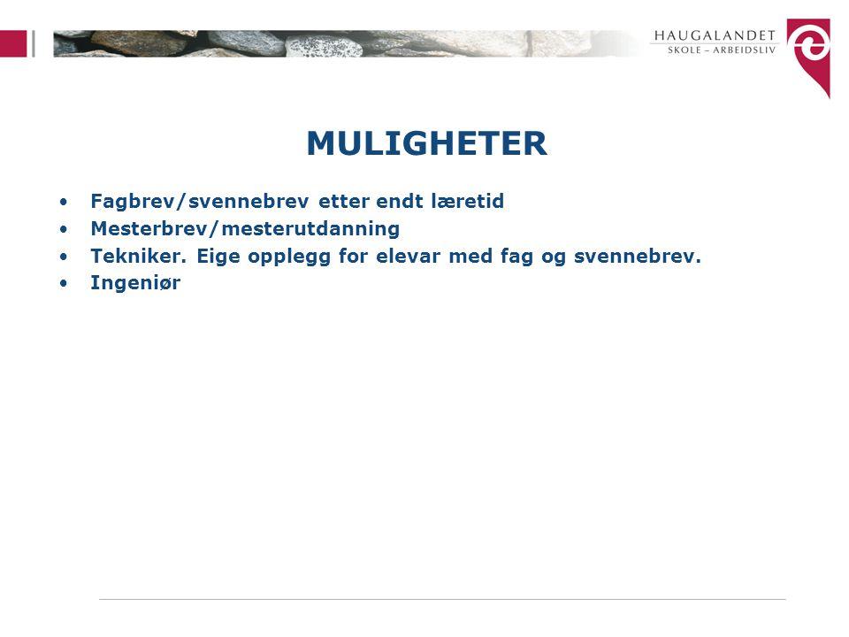 MULIGHETER Fagbrev/svennebrev etter endt læretid Mesterbrev/mesterutdanning Tekniker.