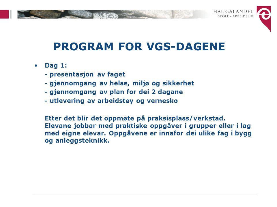 PROGRAM FOR VGS-DAGENE Dag 1: - presentasjon av faget - gjennomgang av helse, miljø og sikkerhet - gjennomgang av plan for dei 2 dagane - utlevering av arbeidstøy og vernesko Etter det blir det oppmøte på praksisplass/verkstad.