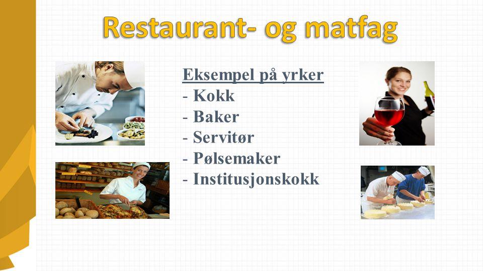 Eksempel på yrker - Kokk - Baker - Servitør - Pølsemaker - Institusjonskokk