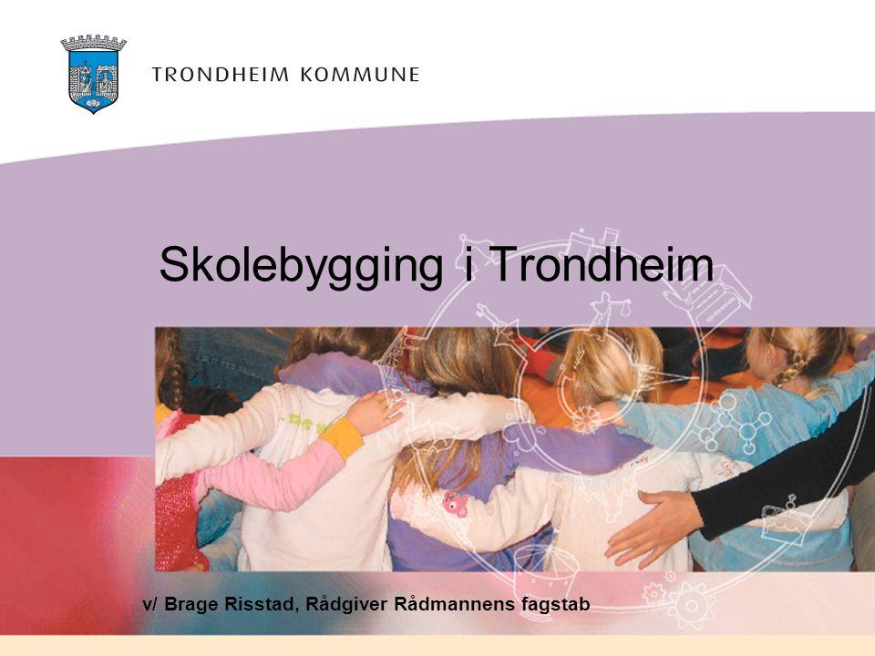 Skolebygging i Trondheim v/ Brage Risstad, Rådgiver Rådmannens fagstab