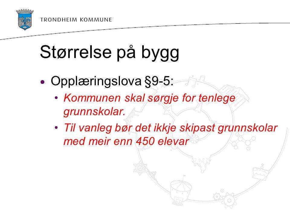 Størrelse på bygg Opplæringslova §9-5: Kommunen skal sørgje for tenlege grunnskolar. Til vanleg bør det ikkje skipast grunnskolar med meir enn 450 ele