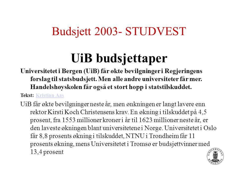 Budsjett 2003- STUDVEST UiB budsjettaper Universitetet i Bergen (UiB) får økte bevilgninger i Regjeringens forslag til statsbudsjett. Men alle andre u