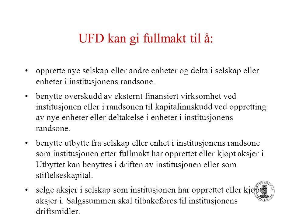UFD kan gi fullmakt til å: opprette nye selskap eller andre enheter og delta i selskap eller enheter i institusjonens randsone.