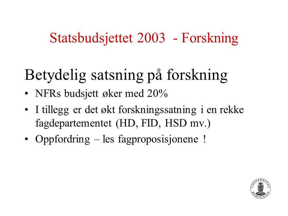 Statsbudsjettet 2003 - Forskning Betydelig satsning på forskning NFRs budsjett øker med 20% I tillegg er det økt forskningssatning i en rekke fagdepartementet (HD, FID, HSD mv.) Oppfordring – les fagproposisjonene !