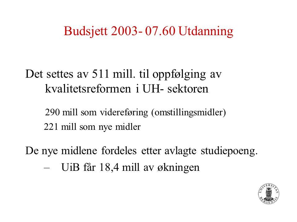 Budsjett 2003- 07.60 Utdanning Det settes av 511 mill. til oppfølging av kvalitetsreformen i UH- sektoren 290 mill som videreføring (omstillingsmidler