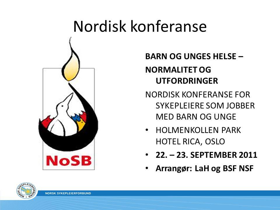 Nordisk konferanse BARN OG UNGES HELSE – NORMALITET OG UTFORDRINGER NORDISK KONFERANSE FOR SYKEPLEIERE SOM JOBBER MED BARN OG UNGE HOLMENKOLLEN PARK HOTEL RICA, OSLO 22.