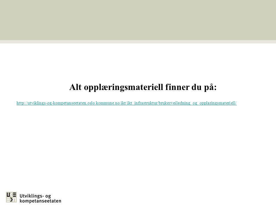 Alt opplæringsmateriell finner du på: http://utviklings-og-kompetanseetaten.oslo.kommune.no/ikt/ikt_infrastruktur/brukerveiledning_og_opplaringsmateri