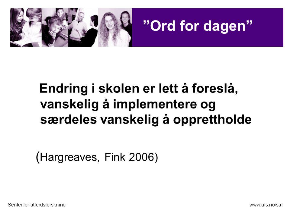 Endring i skolen er lett å foreslå, vanskelig å implementere og særdeles vanskelig å opprettholde ( Hargreaves, Fink 2006) Senter for atferdsforskningwww.uis.no/saf Evaluering Ord for dagen