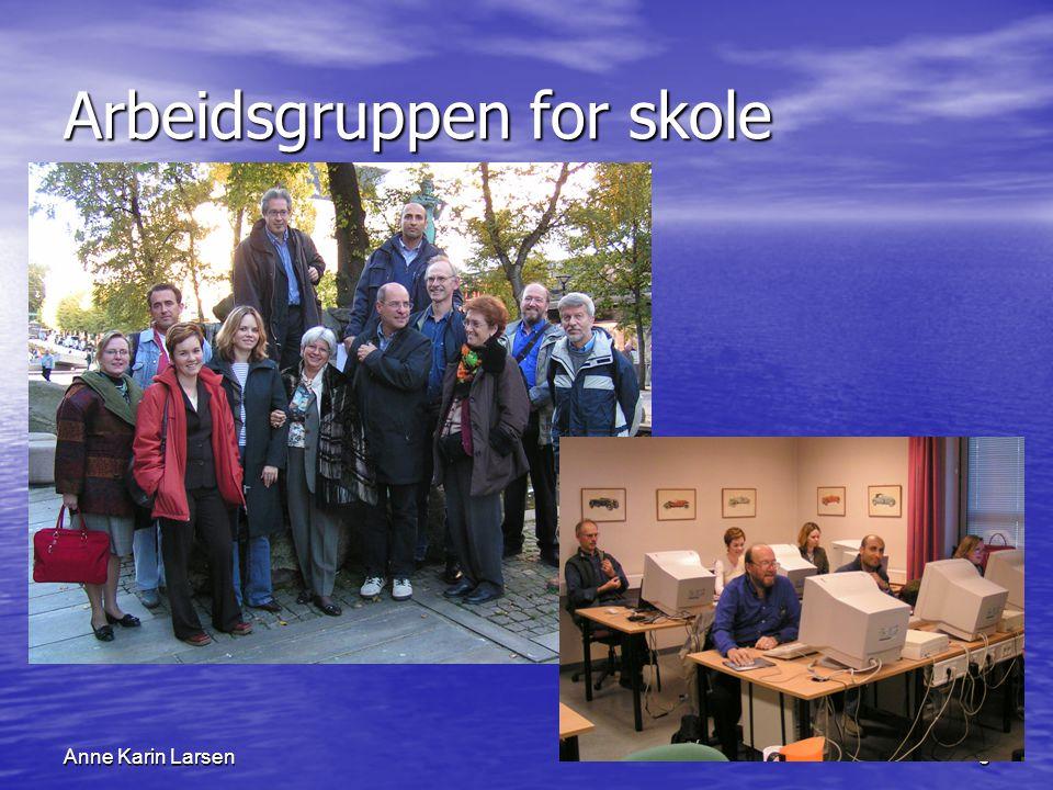 Anne Karin Larsen5 Arbeidsgruppen for skole