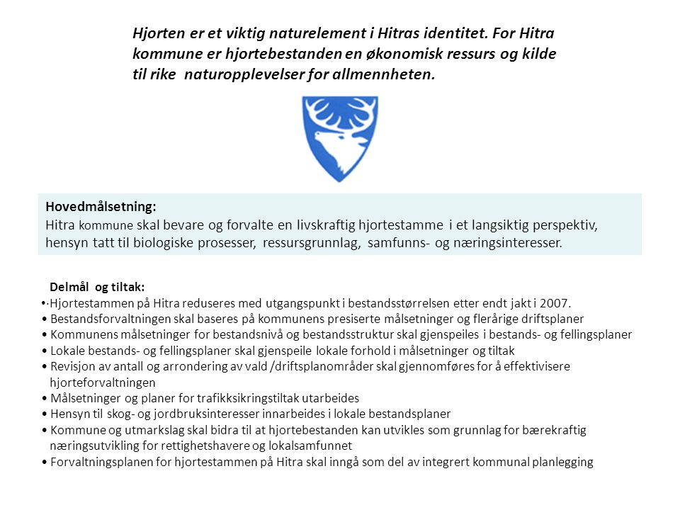 Hovedmålsetning: Hitra kommune skal bevare og forvalte en livskraftig hjortestamme i et langsiktig perspektiv, hensyn tatt til biologiske prosesser, r