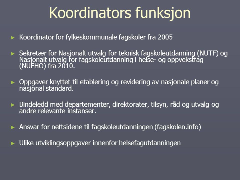 Koordinators funksjon ► ► Koordinator for fylkeskommunale fagskoler fra 2005 ► ► Sekretær for Nasjonalt utvalg for teknisk fagskoleutdanning (NUTF) og