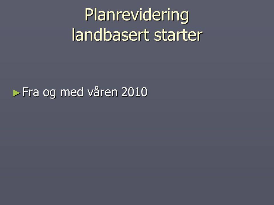 Planrevidering landbasert starter ► Fra og med våren 2010