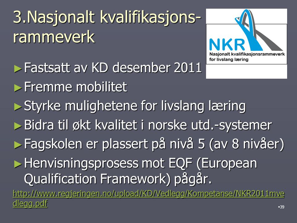 3.Nasjonalt kvalifikasjons- rammeverk ► Fastsatt av KD desember 2011 ► Fremme mobilitet ► Styrke mulighetene for livslang læring ► Bidra til økt kvali