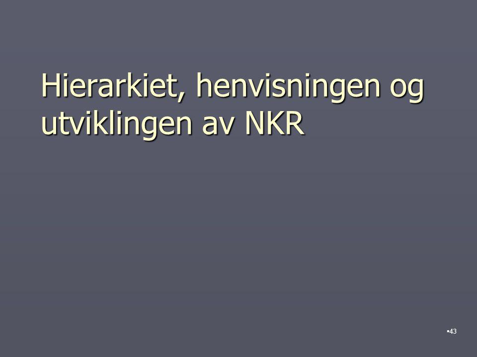 Hierarkiet, henvisningen og utviklingen av NKR  43