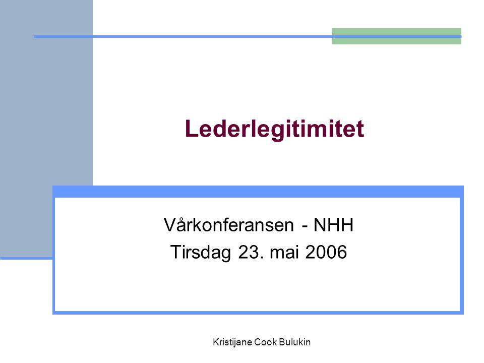Lederlegitimitet Vårkonferansen - NHH Tirsdag 23. mai 2006 Kristijane Cook Bulukin