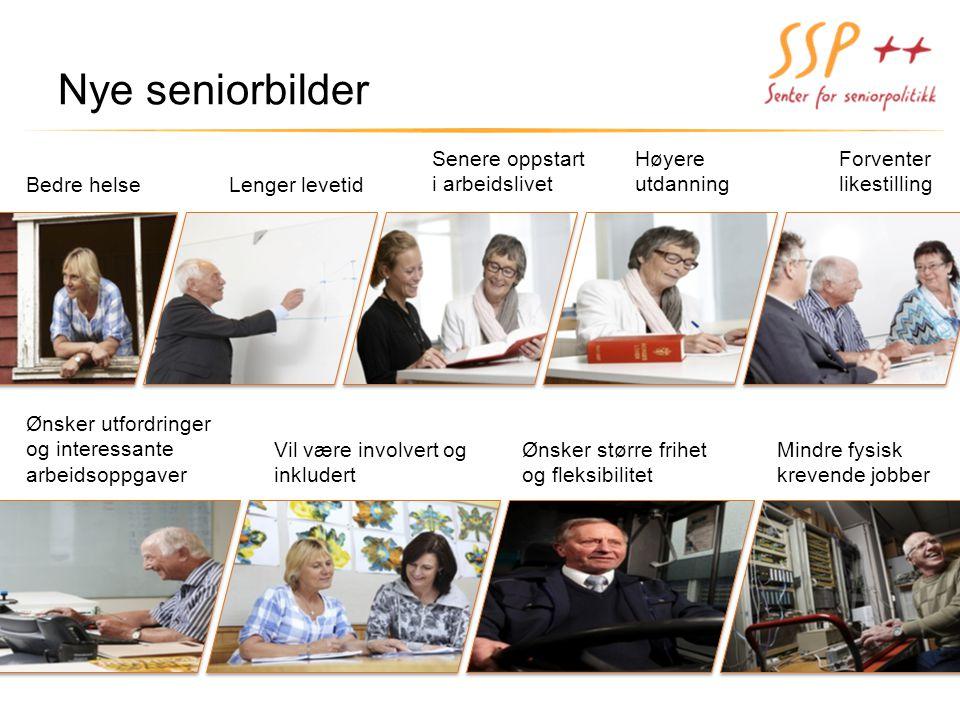 Nye seniorbilder Bedre helseLenger levetid Høyere utdanning Senere oppstart i arbeidslivet Forventer likestilling Ønsker utfordringer og interessante