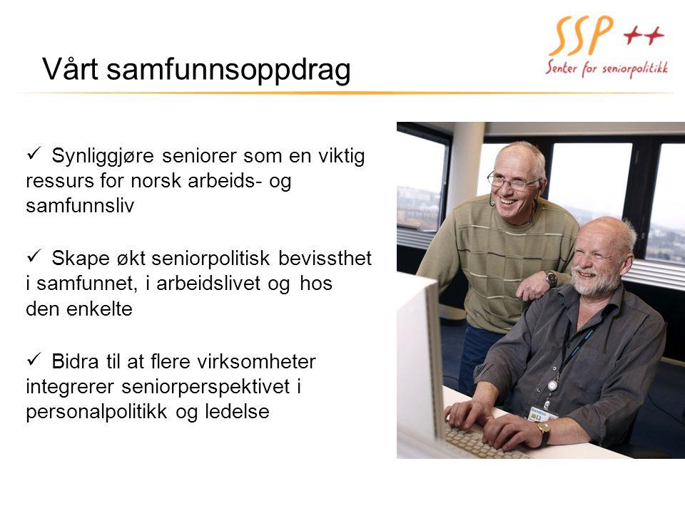 Vårt samfunnsoppdrag Synliggjøre seniorer som en viktig ressurs for norsk arbeids- og samfunnsliv Skape økt seniorpolitisk bevissthet i samfunnet, i a
