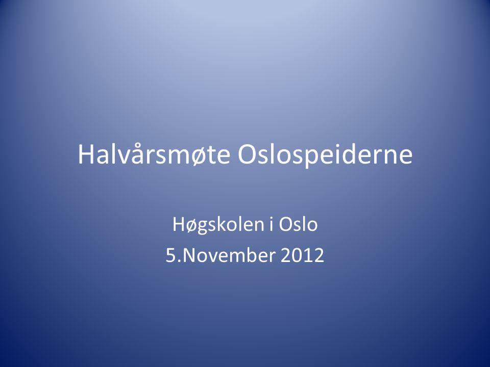 Halvårsmøte Oslospeiderne Høgskolen i Oslo 5.November 2012