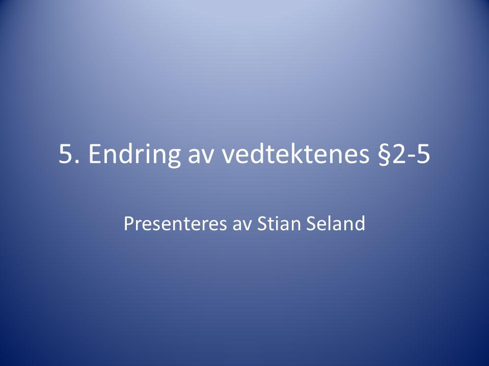 5. Endring av vedtektenes §2-5 Presenteres av Stian Seland