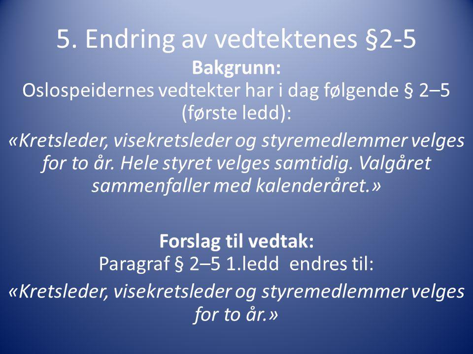 5. Endring av vedtektenes §2-5 Bakgrunn: Oslospeidernes vedtekter har i dag følgende § 2–5 (første ledd): «Kretsleder, visekretsleder og styremedlemme
