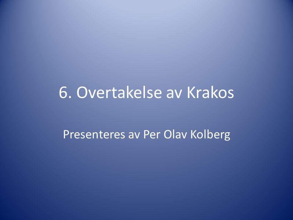 6. Overtakelse av Krakos Presenteres av Per Olav Kolberg