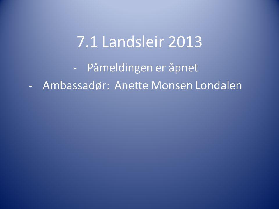 7.1 Landsleir 2013 -Påmeldingen er åpnet -Ambassadør: Anette Monsen Londalen